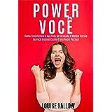 Power Você: Como Transformar A Sua Vida Se Tornando A Melhor Versão De Você E Aumentando O Seu Poder Pessoal