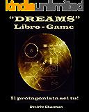 DREAMS - LIBRO-GAME: Il protagonista sei tu!