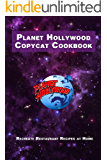 Planet Hollywood Copycat Cookbook: Recreate Restaurant Recipes at Home