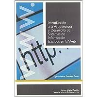 Introducción a la Arquitectura y Desarrollo de Sistemas de Información basados en la Web (Manuales Universitarios)