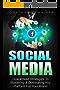 Social Media Marketing : Guaranteed Strategies To Monetizing, Mastering, & Dominating Any Platform: Facebook, Twitter, Instagram, Youtube, And Snapchat ... Social Media Marketing) (English Edition)