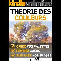 Théorie des couleurs: Maitrisez les couleurs une bonne fois pour toute (French Edition)