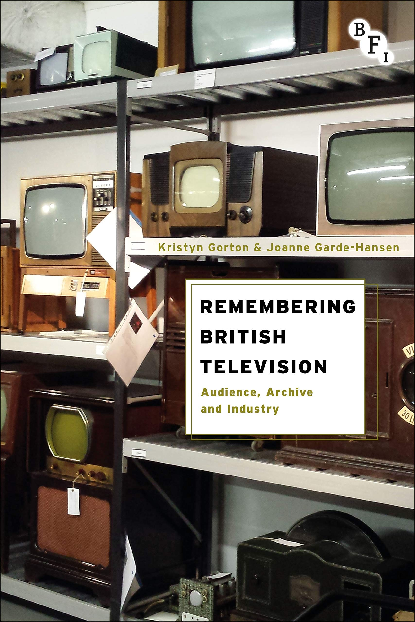Remembering British Television: Audience, Archive and Industry: Amazon.co.uk:  Gorton, Kristyn, Garde-Hansen, Joanne: 9781844576609: Books