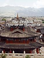 The Dragon The Dragon: Close-Up On Shangri-La