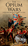The Opium Wars: A History From Beginning to End (English Edition)