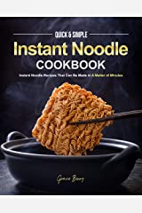 Quick & Simple Instant Noodle Cookbook: Instant Noodle Recipes That Can Be Made in A Matter of Minutes Kindle Edition