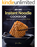 Quick & Simple Instant Noodle Cookbook: Instant Noodle Recipes That Can Be Made in A Matter of Minutes