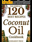 COCONUT OIL RECIPES: 120 Most Delicious Coconut Oil Recipes (coconut oil, coconut oil miracle, paleo, vegan, coconut oil book, meals, healthy recipes, coconut oil breakthrough, coconut oil cookbook)