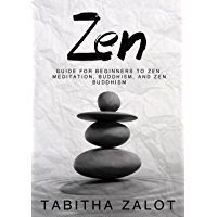 Zen: Guide for Beginners to Zen, Meditation, Buddhism, and Zen Buddhism (The Peace of Mind Series Book 1) (English…