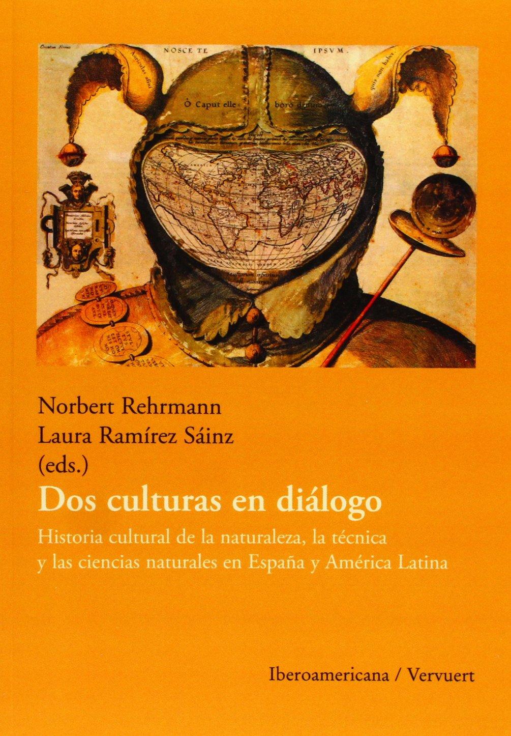 Dos culturas en diálogo.: Historia cultural de la naturaleza, la técnica y las ciencias naturales en España y América Latina.: Amazon.es: Rehrmann, Norbert, Ramírez Sáinz, Laura: Libros