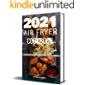 2021 AIR FRYER COOKBOOK: 1001 Easy Tasty Recipes For Food Lovers