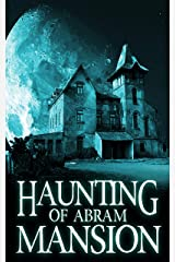The Haunting of Abram Mansion (A Riveting Haunted House Mystery Series Book 11) Kindle Edition
