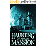 The Haunting of Abram Mansion (A Riveting Haunted House Mystery Series Book 11)