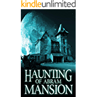 The Haunting of Abram Mansion (A Riveting Haunted House Mystery Series Book 11) book cover