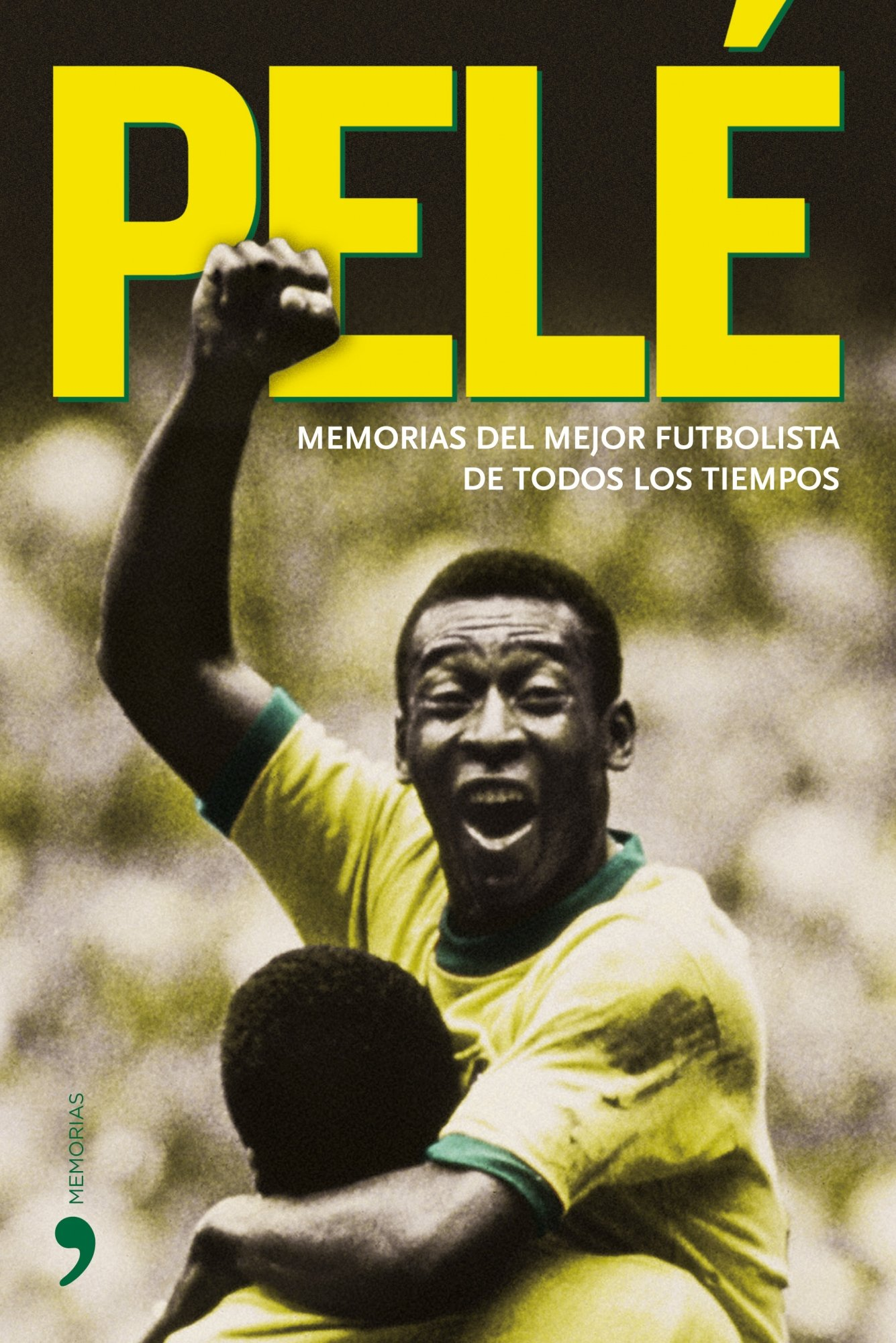 Pele: Memorias del mejor futbolista de todos los tiempos/ Memories of the Best Soccer Player of All Times (Spanish Edition) by Temas De Hoy