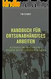 Handbuch für ortsunabhängiges Arbeiten: Kündige deinen Job und starte ein Freiheits-Business