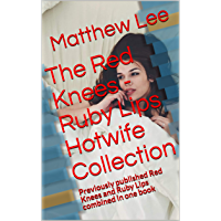 The Red Knees - Ruby Lips Hotwife Collection: Previously published Red Knees and Ruby Lips combined in one book (English Edition)