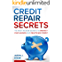 CREDIT REPAIR SECRETS: The Most Hidden Secrets to Protect Your Savings and Delete Bad Credit