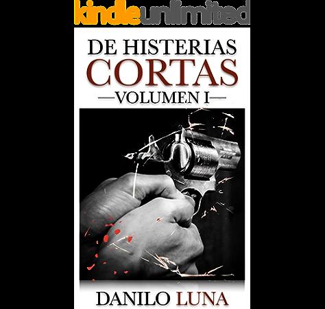 De Histerias Cortas, Volumen I: Relatos cortos de novela negra, suspenso y crónica criminal. eBook: Luna, Danilo: Amazon.es: Tienda Kindle