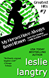 My Heroes Have Always Been Hitmen: Romantic Comedy Mystery Short Stories (Greatest Hits Mysteries Book 7)