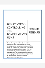 GUN CONTROL: CONTROLLING THE GOVERNMENT'S GUNS Kindle Edition