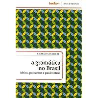 A Gramática no Brasil. Ideias, Percursos e Parâmetros