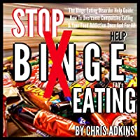 The Binge Eating Disorder Help Guide: How to Overcome Compulsive Eating and Your Food Addiction Once and for All