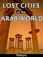 Lost Cities of the Arab World: Palmyra