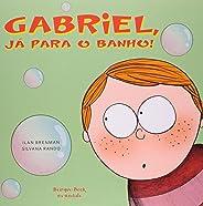 Gabriel, Já Para o Banho!