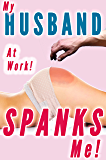 My Husband Spanks Me At Work (Wife Spanking, Marriage Spanking, CMNF Humiliation) (Husband Spanks Wife Book 3)