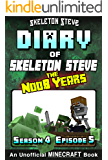 Diary of Minecraft Skeleton Steve the Noob Years - Season 4 Episode 5 (Book 23): Unofficial Minecraft Books for Kids, Teens, & Nerds - Adventure Fan Fiction ... Collection - Skeleton Steve the Noob Years)
