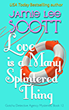 Love is a Many Splintered Thing: A Gotcha Detective Agency Mystery (Gotcha Detective Agency Mysteries Book 12)