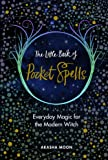 The Little Book of Pocket Spells: Everyday Magic for the Modern Witch