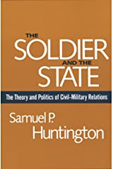 The Soldier and the State: The Theory and Politics of Civil–Military Relations (Belknap Press S) Kindle Edition