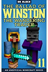 The Ballad of Winston the Wandering Trader, Book 11: (an unofficial Minecraft series) Kindle Edition