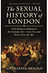 The Sexual History of London: From Roman Londinium to the Swinging City---Lust, Vice, and Desire Across the Ages Kindle Edition