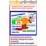 Testing BI and ETL Applications with manual and automation approach: A comprehensive guide for Business Intelligence project evaluation (English Edition)