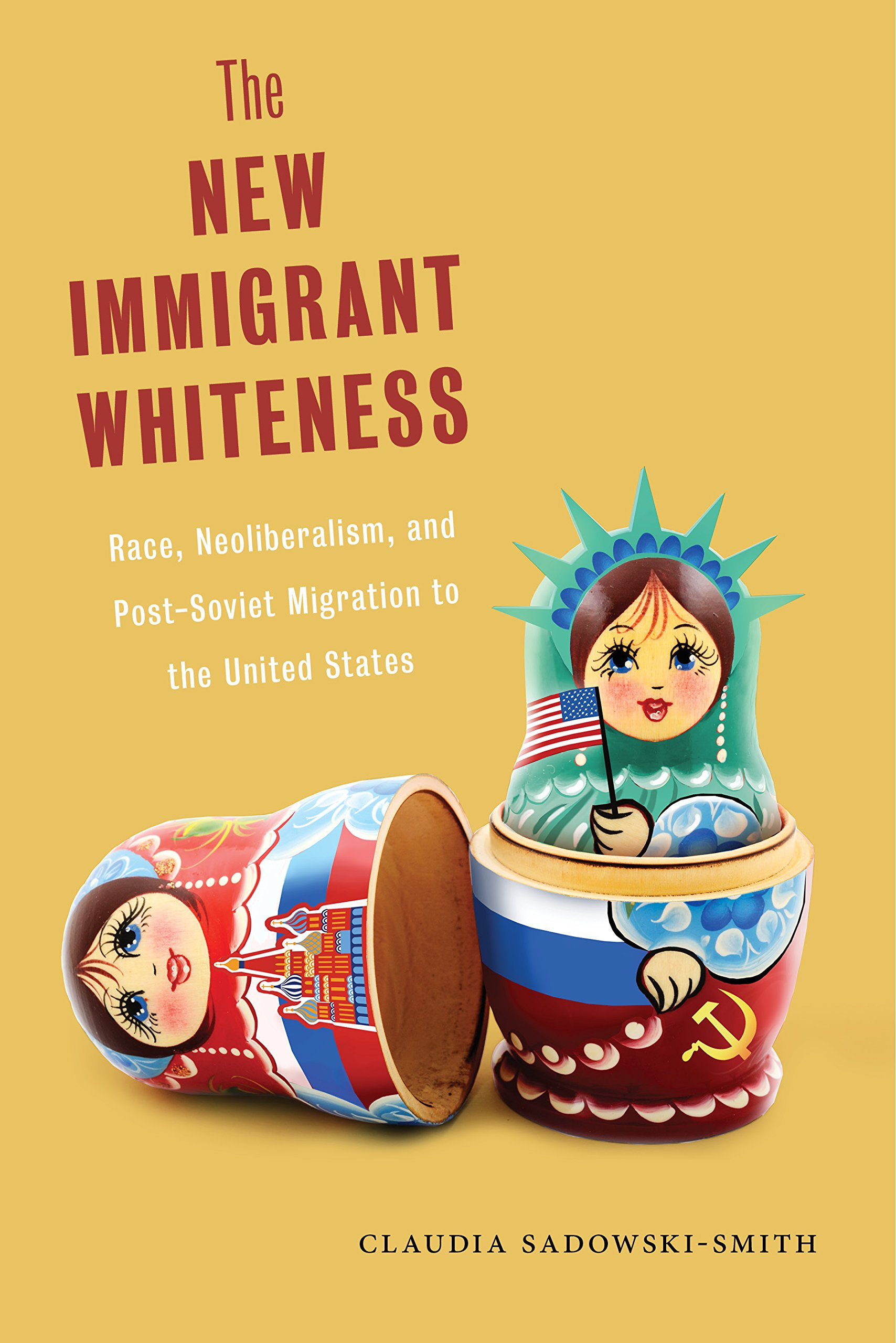 The New Immigrant Whiteness: Race, Neoliberalism, and Post-Soviet Migration to the United States (Nation of Nations) PDF