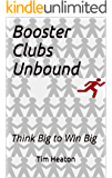 Booster Clubs Unbound: Think Big to Win Big