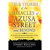 True Stories of the Miracles of Azusa Street and Beyond: Re-live One of The Greastest Outpourings in History that is Breaking