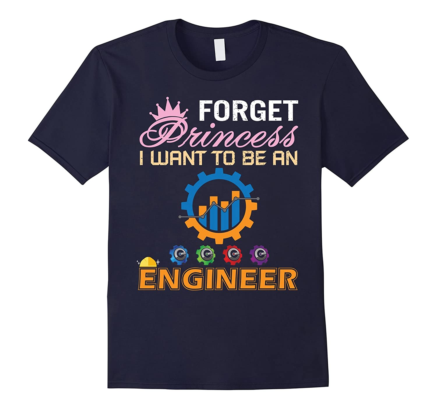 Forget Princess I Want To Be An Engineer Funny T Shirt