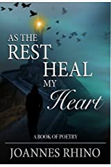 As The Rest Heal My Heart: A Book of Poetry Kindle Edition