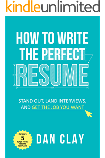 Amazon Com How To Write The Perfect Resume Stand Out Land Interviews And Get The Job You Want Ebook Clay Dan Kindle Store