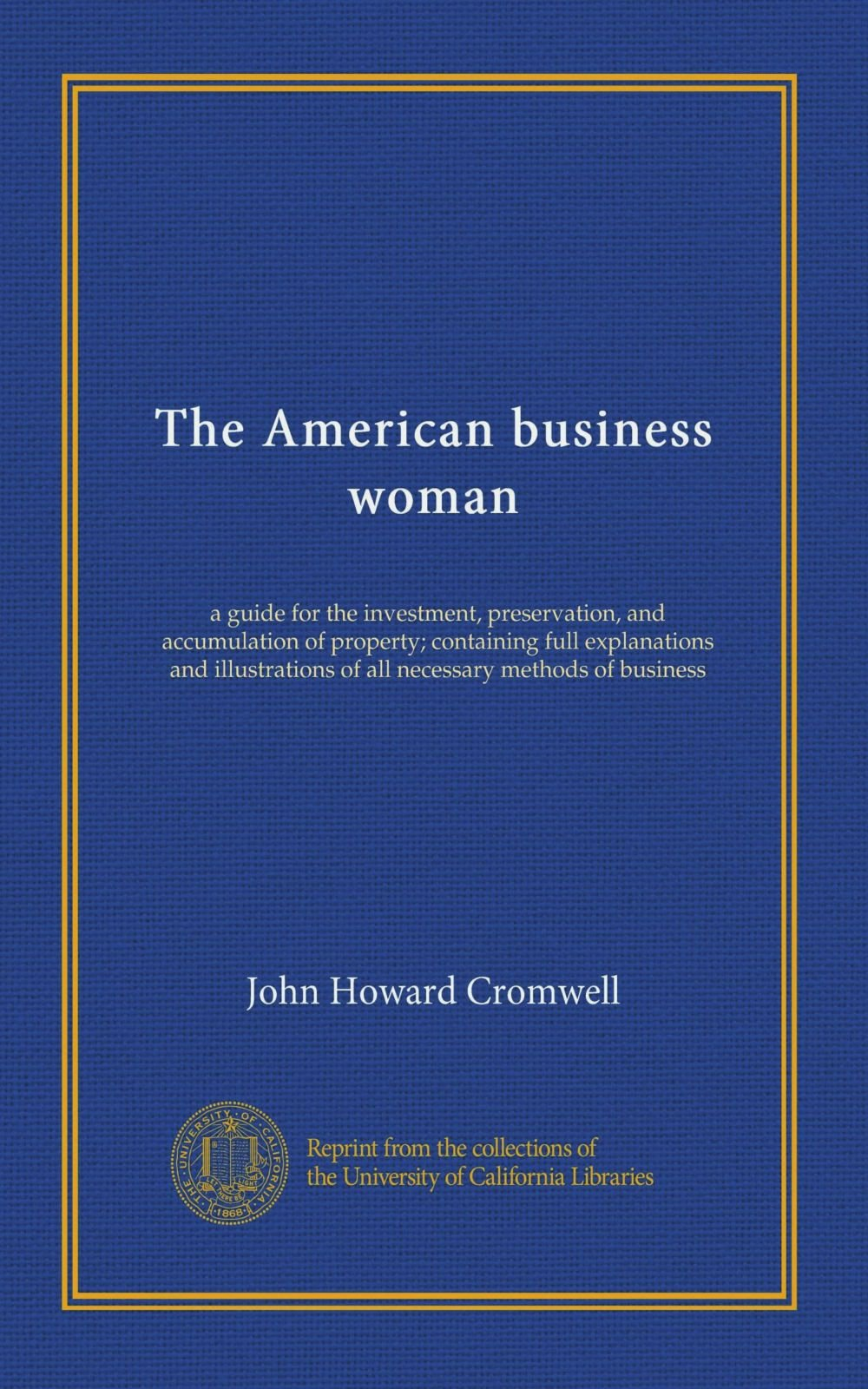 The American business woman: a guide for the investment, preservation, and accumulation of property; containing full explanations and illustrations of all necessary methods of business pdf