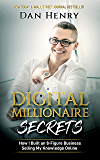 Digital Millionaire Secrets : How I Built an 8-Figure Business Selling My Knowledge Online