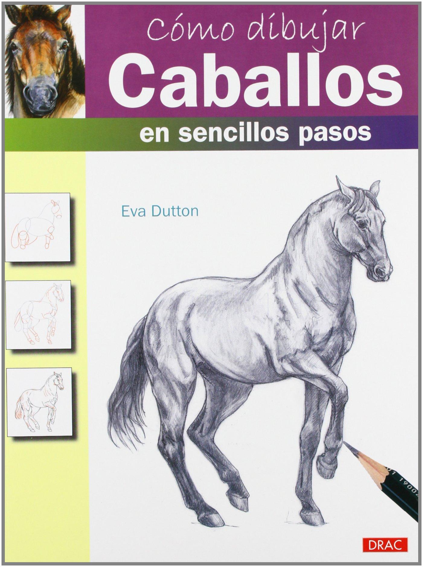 Cómo dibujar caballos en sencillos pasos: Eva Dutton ...