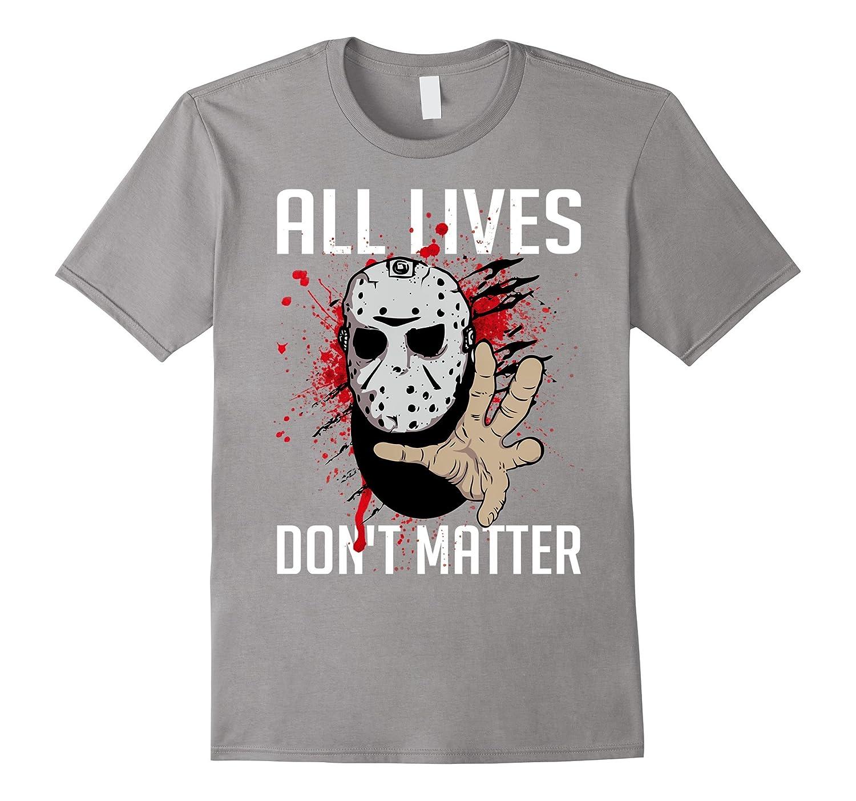 All Lives Don't Matter T-Shirt-CL