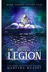 The Legion: Dead Things Season Two: Episode Three Kindle Edition
