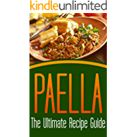 Paella: The Ultimate Recipe Guide - Over 30 Delicious & Best Selling Recipes (English Edition)