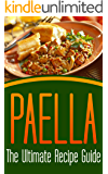 Paella: The Ultimate Recipe Guide - Over 30 Delicious & Best Selling Recipes